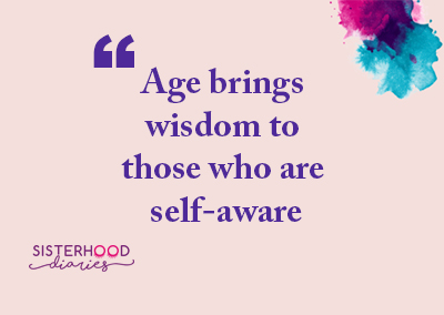 Age brings wisdom to those who are self-aware.