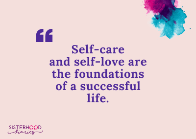 Self-care and self-love are the foundations of a successful life
