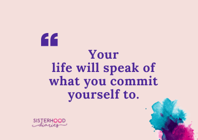 Your Life Will Speak Of What You Commit Yourself To